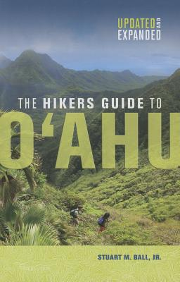 The Hiker's Guide to Oahu By Ball, Stuart M. Jr.